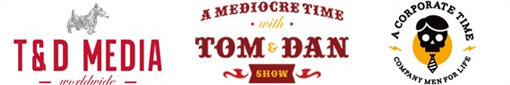 A Mediocre Time with Tom and Dan live podcast With special guests, hosted by Ross McCoy