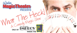 Wishes Magic Theater Presents: What the Heck