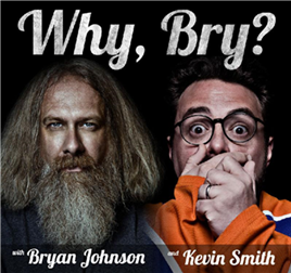 Why Bry? with Kevin Smith & Bryan Johnson